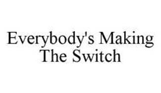 EVERYBODY'S MAKING THE SWITCH
