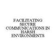 FACILITATING SECURE COMMUNICATIONS IN HARSH ENVIRONMENTS