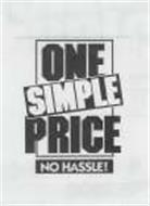 ONE SIMPLE PRICE NO HASSLE!