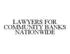 LAWYERS FOR COMMUNITY BANKS NATIONWIDE