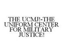 THE UCMJ!-THE UNIFORM CENTER FOR MILITARY JUSTICE!
