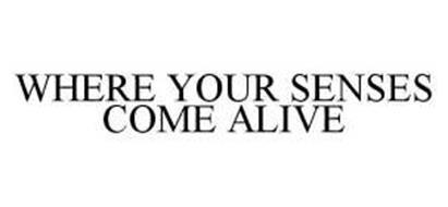 WHERE YOUR SENSES COME ALIVE