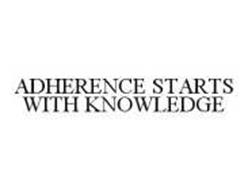 ADHERENCE STARTS WITH KNOWLEDGE