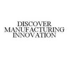 DISCOVER MANUFACTURING INNOVATION