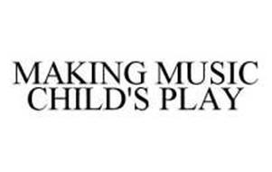 MAKING MUSIC CHILD'S PLAY
