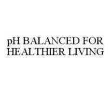 PH BALANCED FOR HEALTHIER LIVING