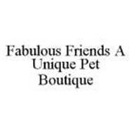FABULOUS FRIENDS A UNIQUE PET BOUTIQUE