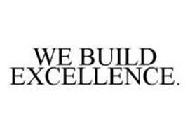 WE BUILD EXCELLENCE.