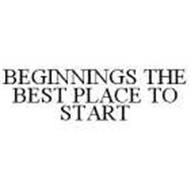 BEGINNINGS THE BEST PLACE TO START