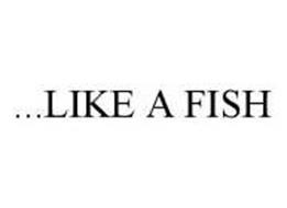 ...LIKE A FISH