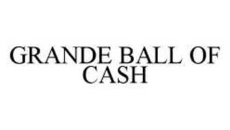 GRANDE BALL OF CASH