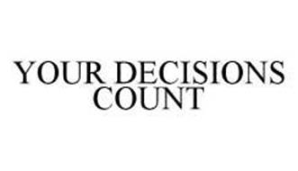 YOUR DECISIONS COUNT