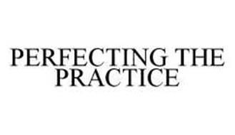 PERFECTING THE PRACTICE