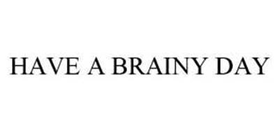 HAVE A BRAINY DAY