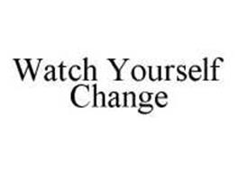 WATCH YOURSELF CHANGE