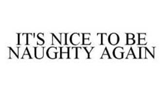 IT'S NICE TO BE NAUGHTY AGAIN
