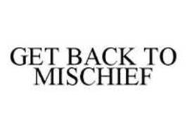 GET BACK TO MISCHIEF