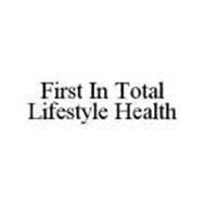 FIRST IN TOTAL LIFESTYLE HEALTH