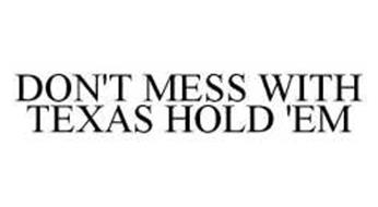 DON'T MESS WITH TEXAS HOLD 'EM