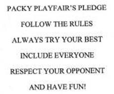PACKY PLAYFAIR'S PLEDGE FOLLOW THE RULES ALWAYS TRY YOUR BEST INCLUDE EVERYONE RESPECT YOUR OPPONENT AND HAVE FUN!
