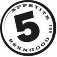 5 APPETITE FOR GOODNESS