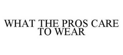 WHAT THE PROS CARE TO WEAR