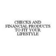 CHECKS AND FINANCIAL PRODUCTS TO FIT YOUR LIFESTYLE