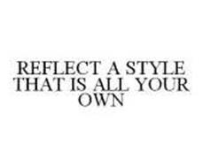 REFLECT A STYLE THAT IS ALL YOUR OWN