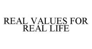 REAL VALUES FOR REAL LIFE