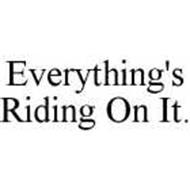 EVERYTHING'S RIDING ON IT.