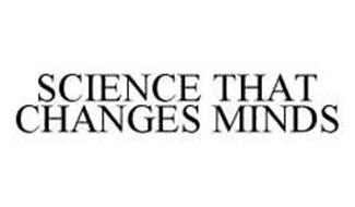 SCIENCE THAT CHANGES MINDS
