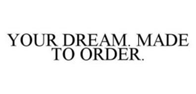 YOUR DREAM. MADE TO ORDER.
