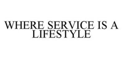 WHERE SERVICE IS A LIFESTYLE