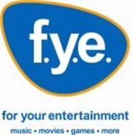 F.Y.E. FOR YOUR ENTERTAINMENT MUSIC MOVIES GAMES MORE