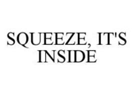 SQUEEZE, IT'S INSIDE