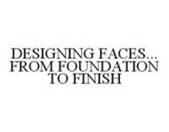 DESIGNING FACES...FROM FOUNDATION TO FINISH