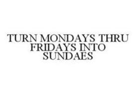 TURN MONDAYS THRU FRIDAYS INTO SUNDAES