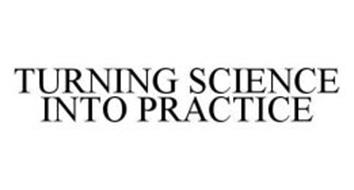 TURNING SCIENCE INTO PRACTICE