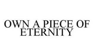 OWN A PIECE OF ETERNITY