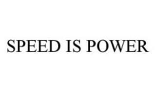 SPEED IS POWER