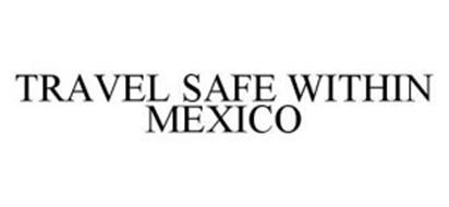 TRAVEL SAFE WITHIN MEXICO