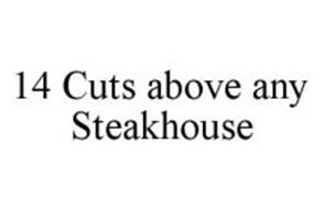 14 CUTS ABOVE ANY STEAKHOUSE