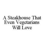 A STEAKHOUSE THAT EVEN VEGETARIANS WILL LOVE