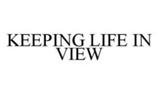 KEEPING LIFE IN VIEW