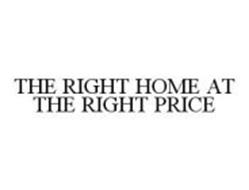 THE RIGHT HOME AT THE RIGHT PRICE
