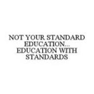 NOT YOUR STANDARD EDUCATION...EDUCATION WITH STANDARDS