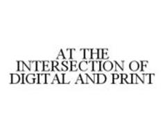 AT THE INTERSECTION OF DIGITAL AND PRINT