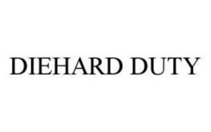 DIEHARD DUTY
