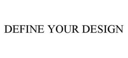 DEFINE YOUR DESIGN