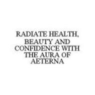 RADIATE HEALTH, BEAUTY AND CONFIDENCE WITH THE AURA OF AETERNA